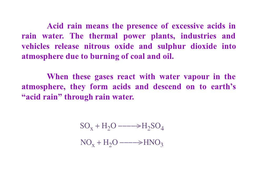 Acid rain means the presence of excessive acids in rain water.