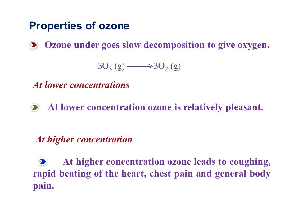 Properties of ozone Ozone under goes slow decomposition to give oxygen.