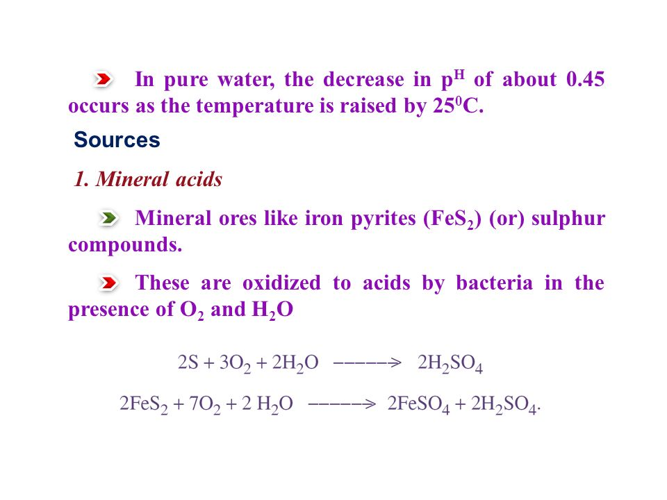 In pure water, the decrease in p H of about 0.45 occurs as the temperature is raised by 25 0 C.
