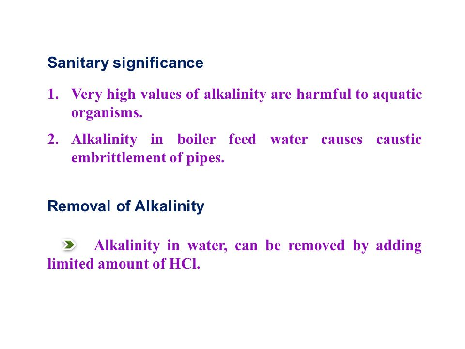Sanitary significance 1. Very high values of alkalinity are harmful to aquatic organisms.