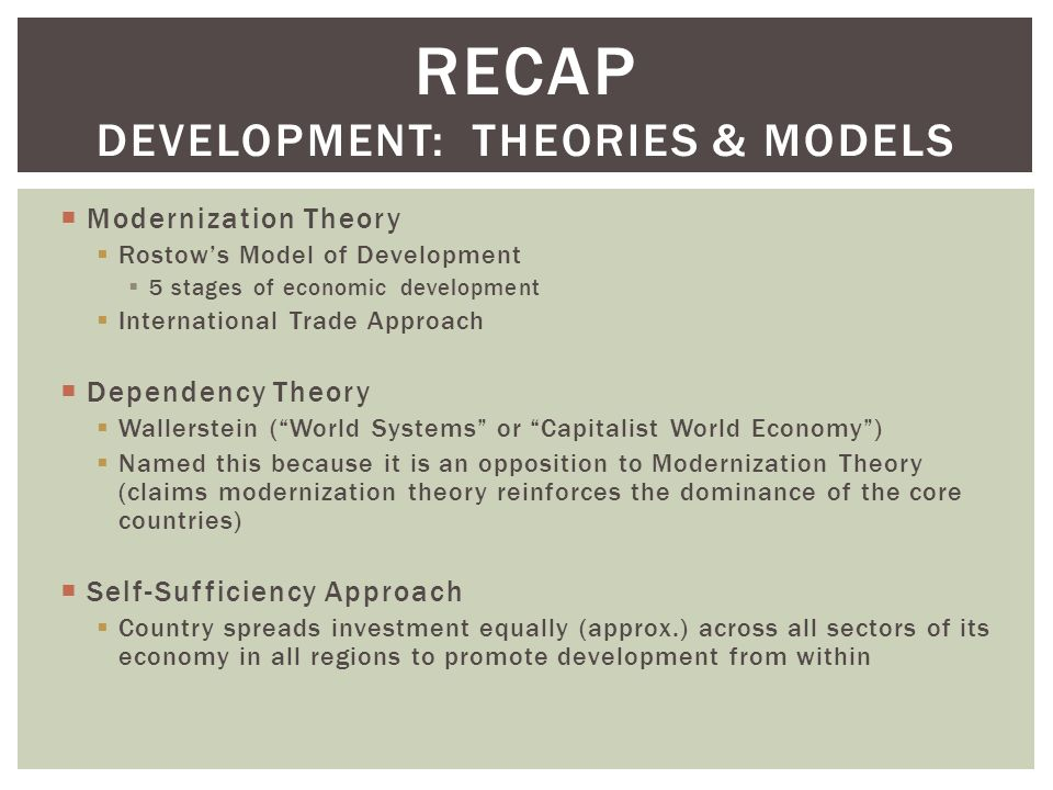development theories modernisation theory globalisation theory and underdevelopment theory Modernisation theory historical context (1940s and 50s) by the end of ww2 it had become clear that despite exposure to capitalism many of the countries of the south had failed to develop.