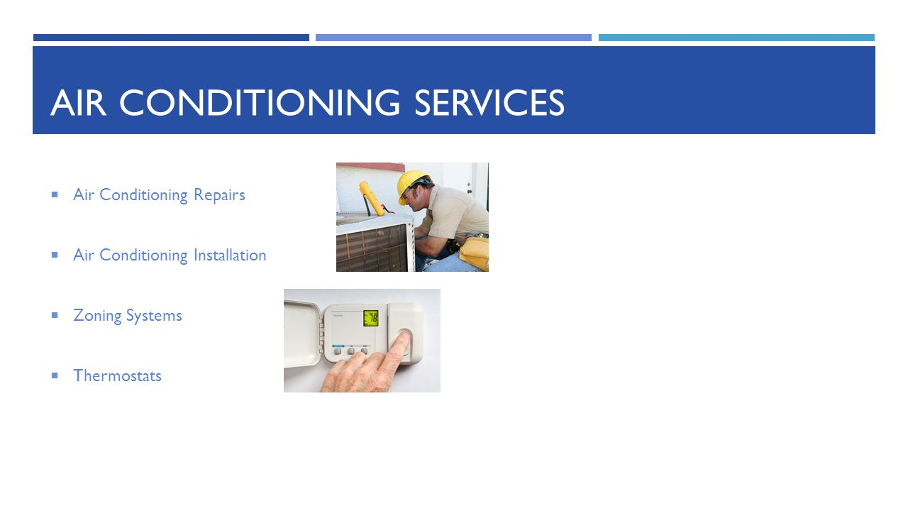 AIR CONDITIONING SERVICES  Air Conditioning Repairs  Air Conditioning Installation  Zoning Systems  Thermostats