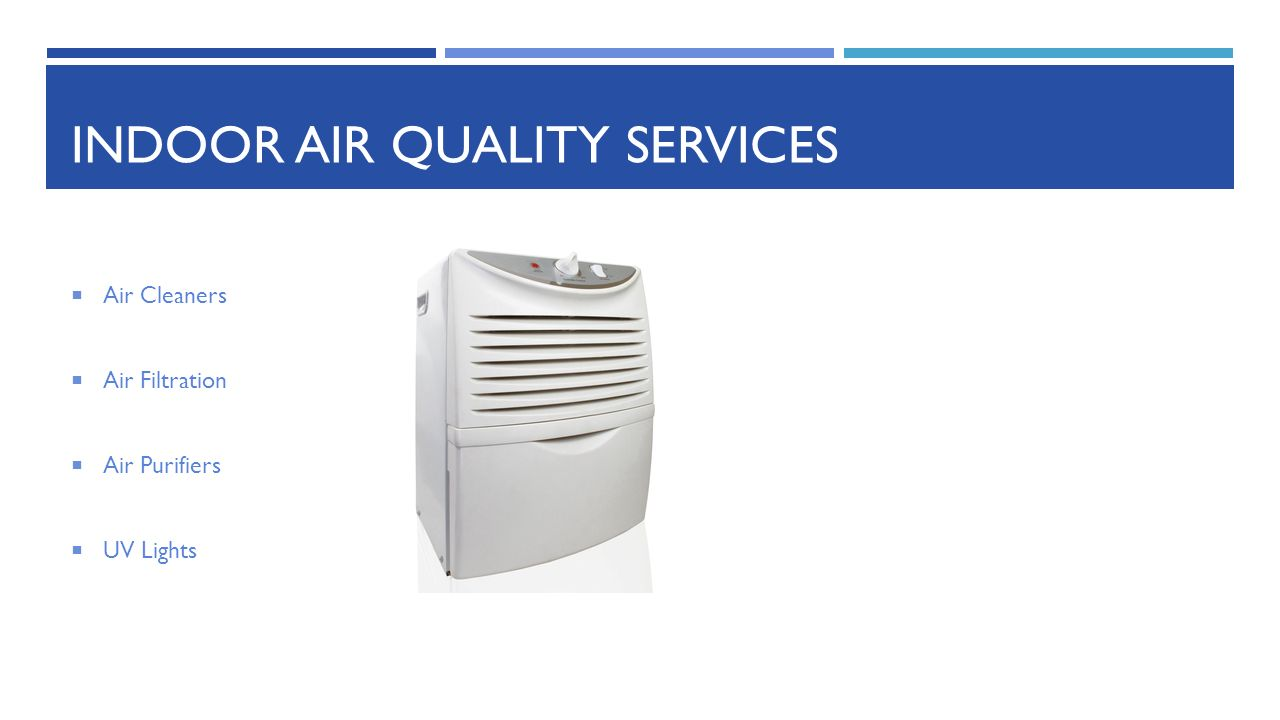 INDOOR AIR QUALITY SERVICES  Air Cleaners  Air Filtration  Air Purifiers  UV Lights