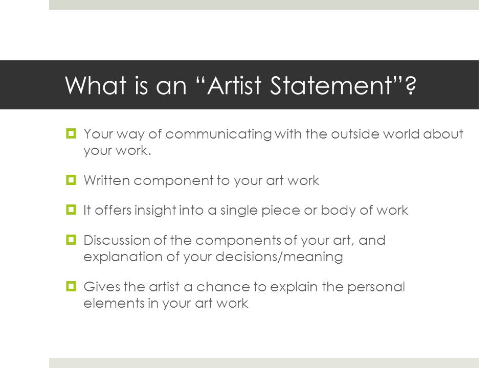 How To Write An Artist Statement What Is An Artist Statement Your Way Of Communicating With The Outside World About Your Work Written Component Ppt Download