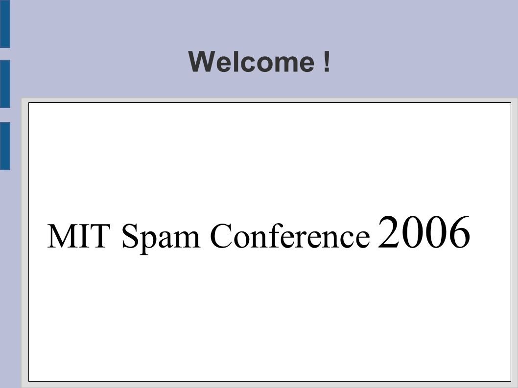 Welcome ! MIT Spam Conference 2006