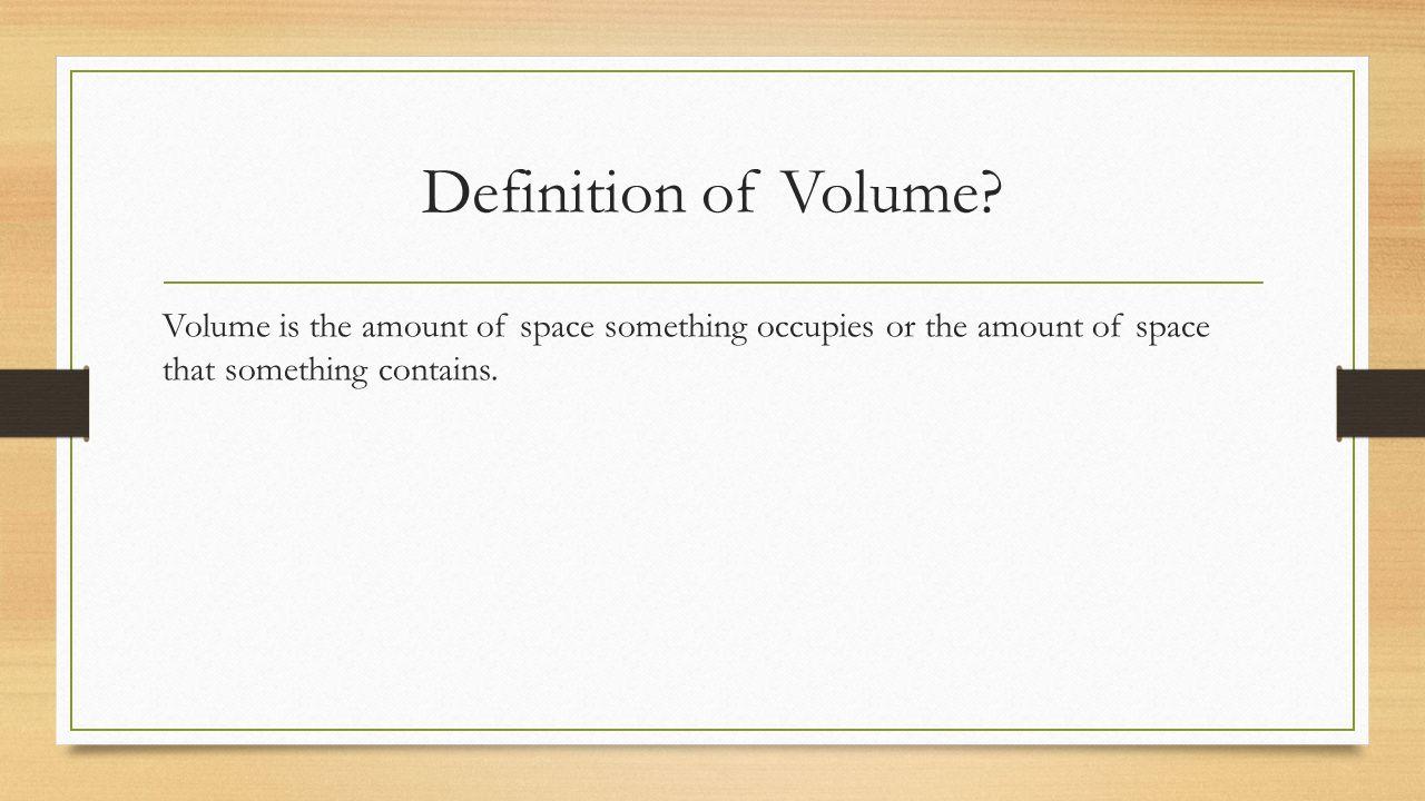volume miss sauer's 7 th grade science. definition of volume? volume