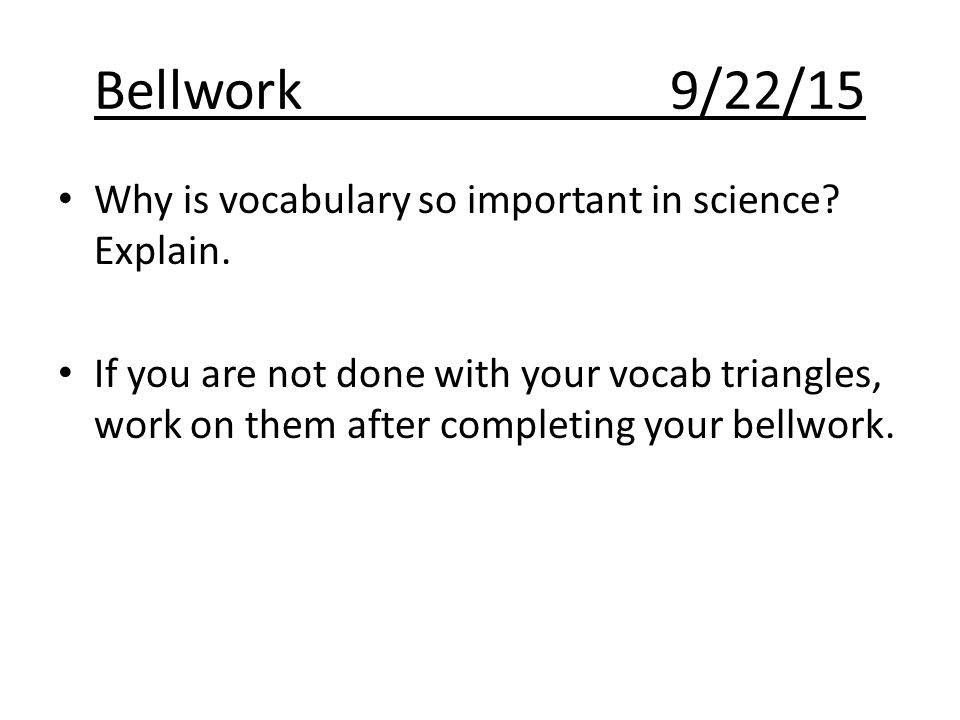 Bellwork9/22/15 Why is vocabulary so important in science.