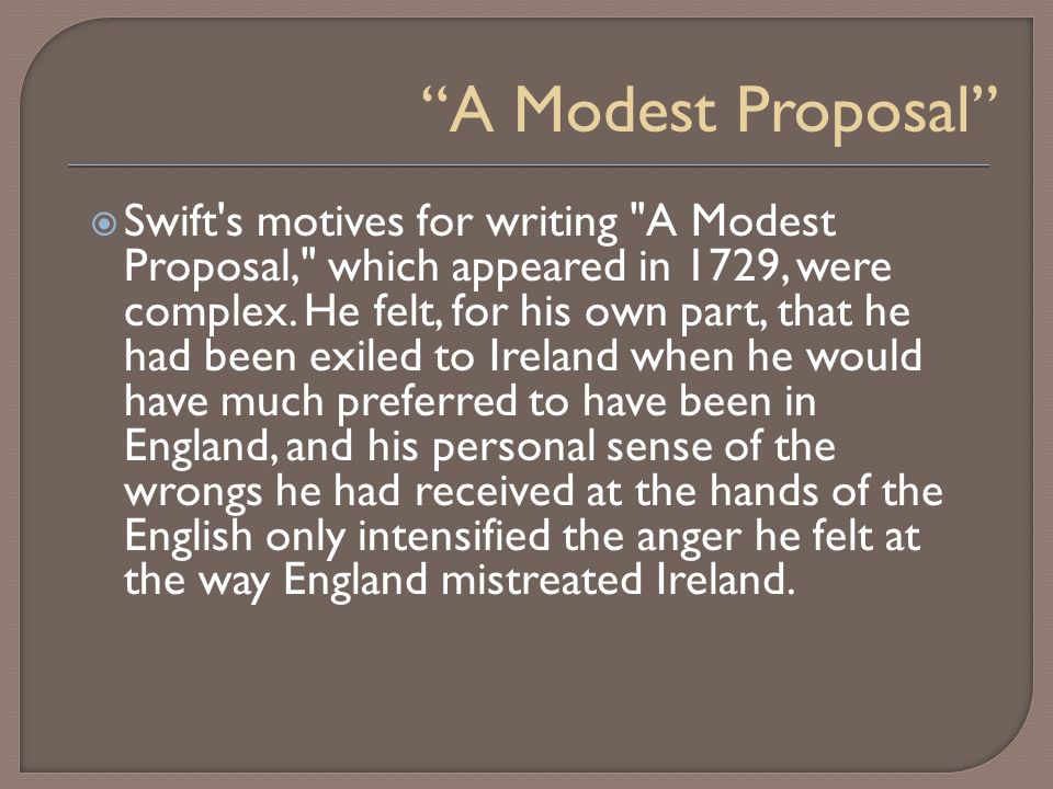 write your own modest proposal Write your own modest proposal modeled after swift's essay think of an outlandish solution to a social or political problem in our society your essay should be a.