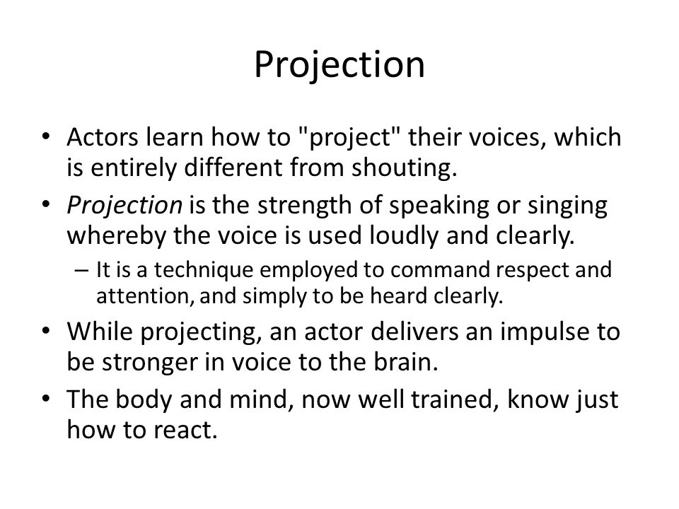 voice projection exercises A play can be as hard on the voice as a musical, with actors required to communicate intense emotions on a nightly basis—emotions that can stress the vocal folds, causing swelling and worse.