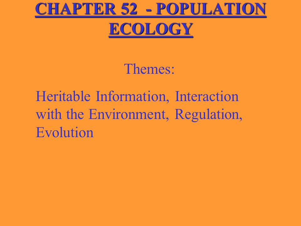 CHAPTER 52 POPULATION ECOLOGY Themes Heritable
