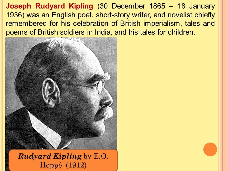 Joseph Rudyard Kipling (30 December 1865 – 18 January 1936) was an