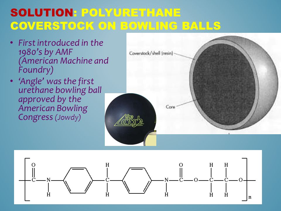HOW TO MAKE MORE STRIKES IN BOWLING Solution: polyurethane