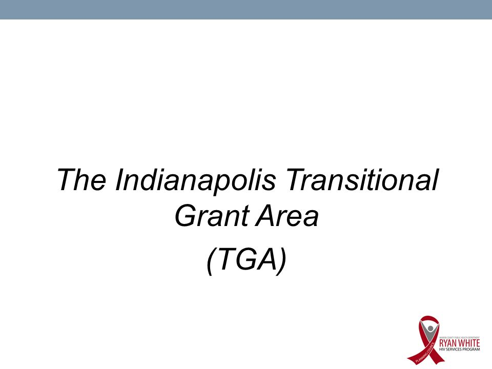 The Indianapolis Transitional Grant Area (TGA)