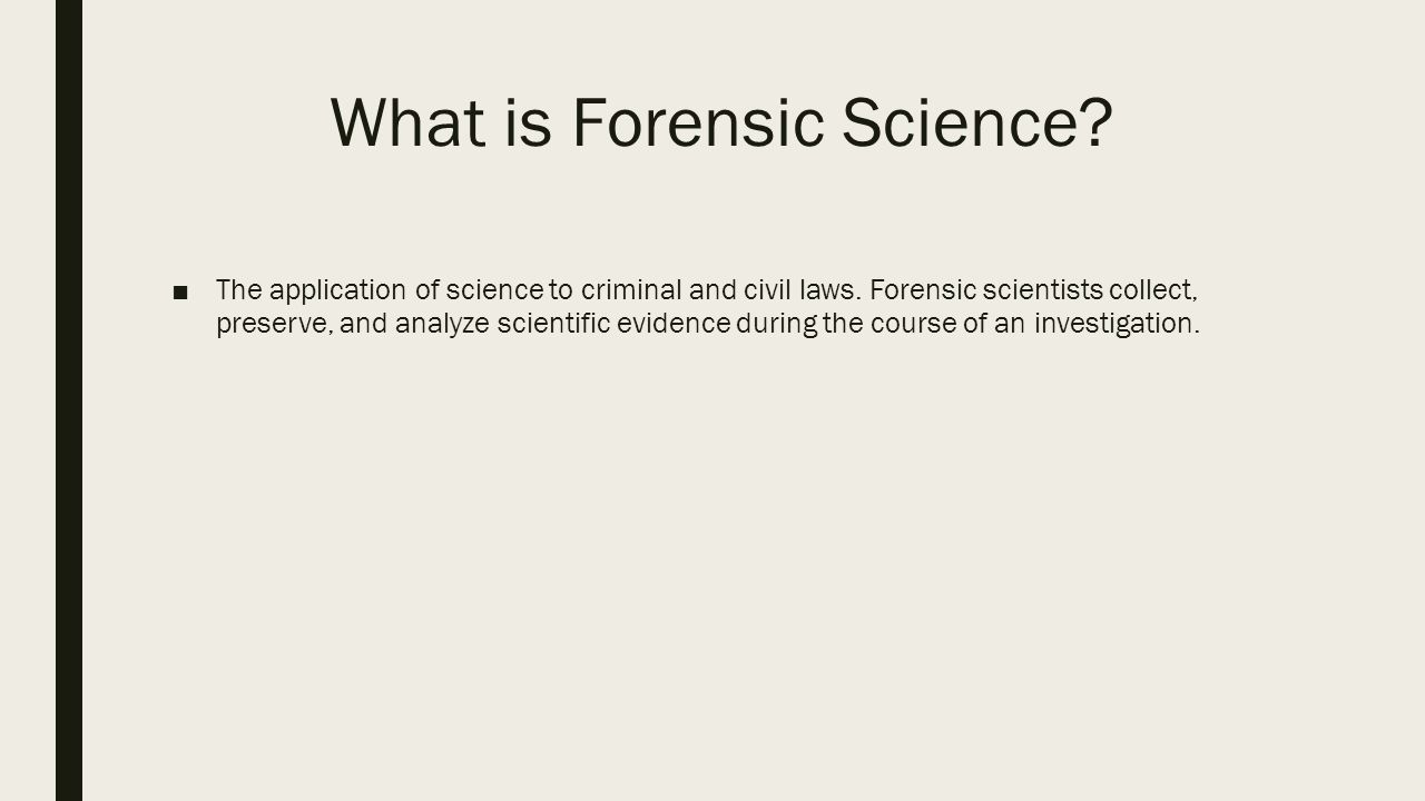 Jurisprudence By Ella Hauer What Is Forensic Science The Application Of Science To Criminal And Civil Laws Forensic Scientists Collect Preserve Ppt Download
