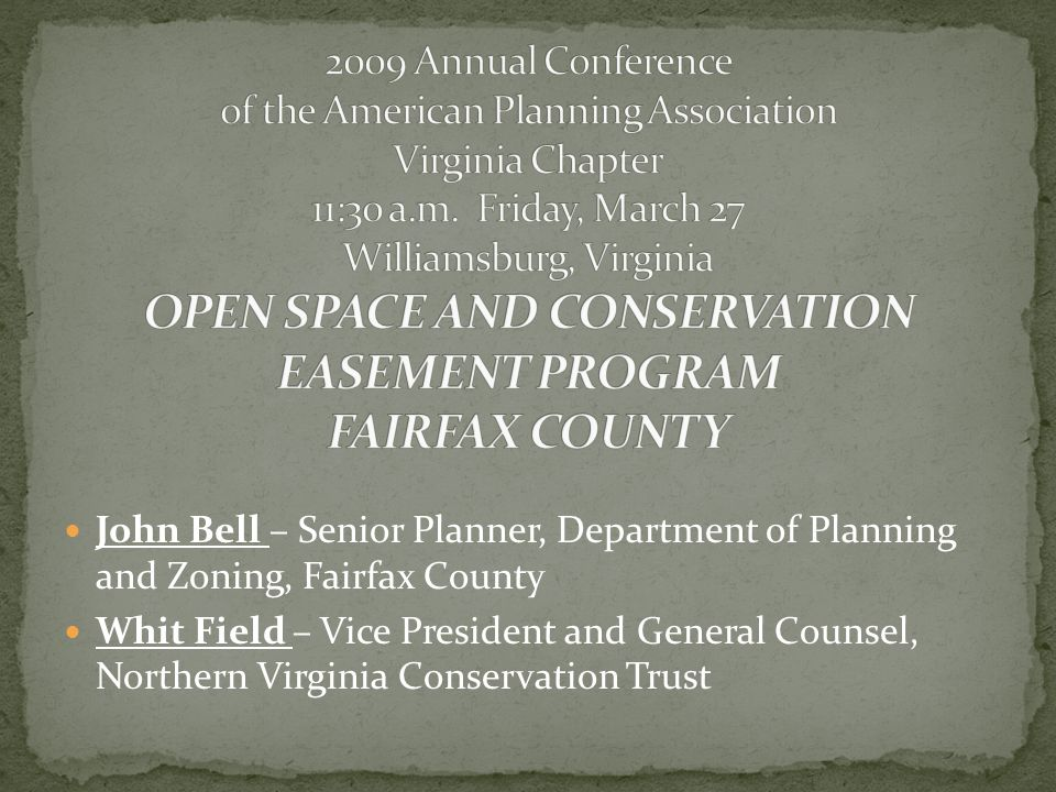 John Bell – Senior Planner, Department of Planning and Zoning, Fairfax County Whit Field – Vice President and General Counsel, Northern Virginia Conservation Trust