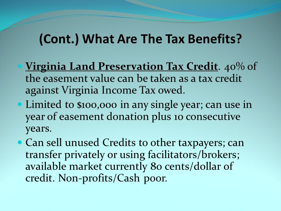 (Cont.) What Are The Tax Benefits. Virginia Land Preservation Tax Credit.