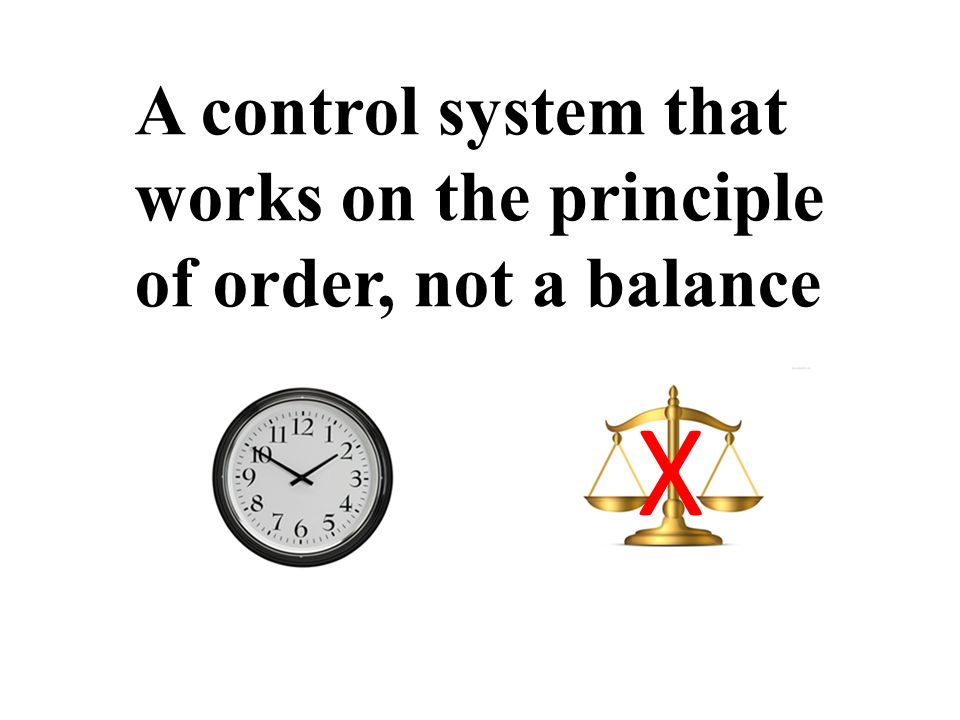 A control system that works on the principle of order, not a balance X