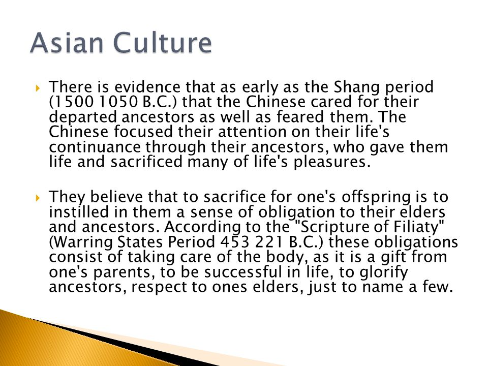  There is evidence that as early as the Shang period (1500 1050 B.C.) that the Chinese cared for their departed ancestors as well as feared them.