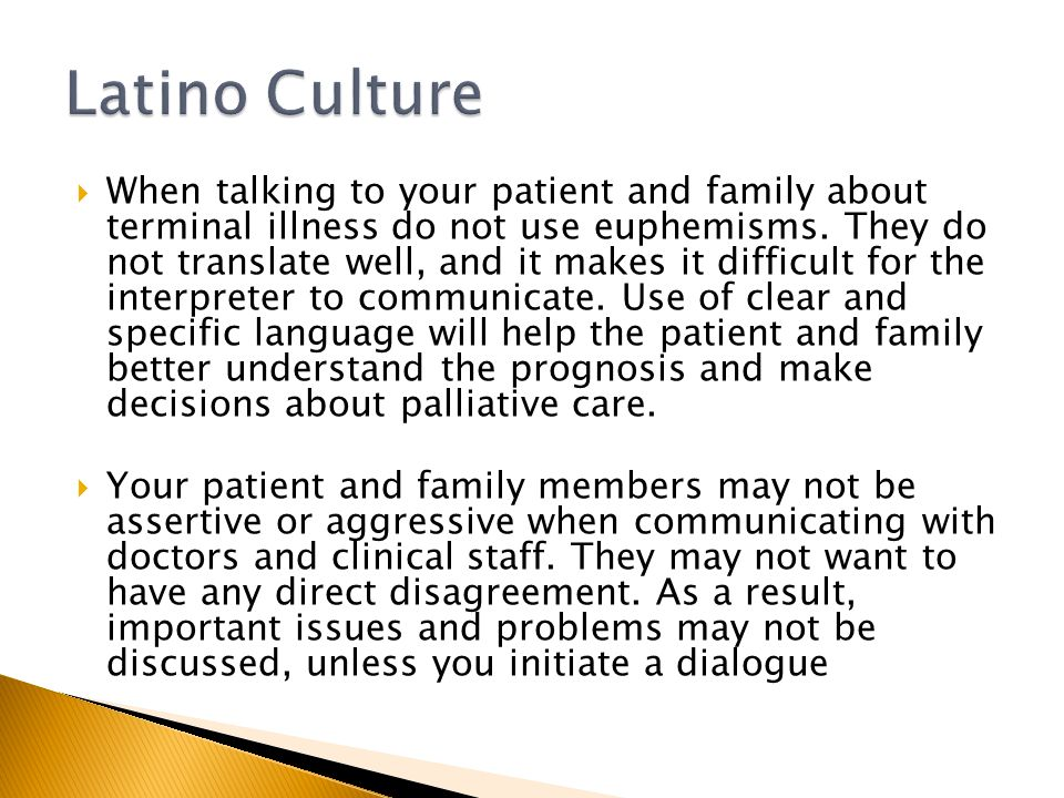  When talking to your patient and family about terminal illness do not use euphemisms.