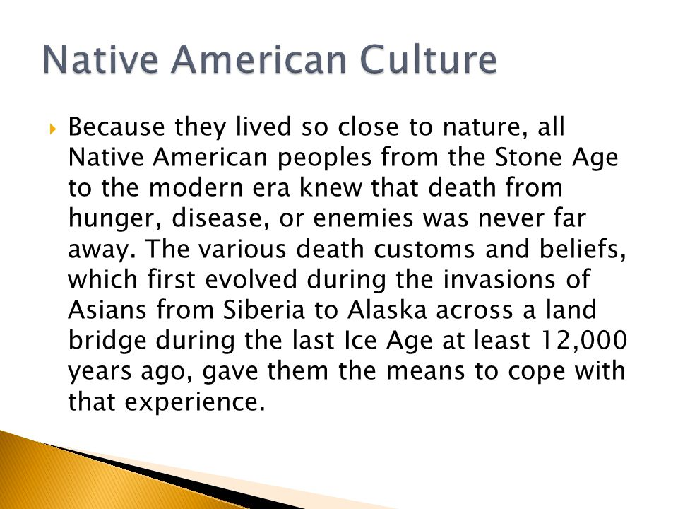  Because they lived so close to nature, all Native American peoples from the Stone Age to the modern era knew that death from hunger, disease, or enemies was never far away.