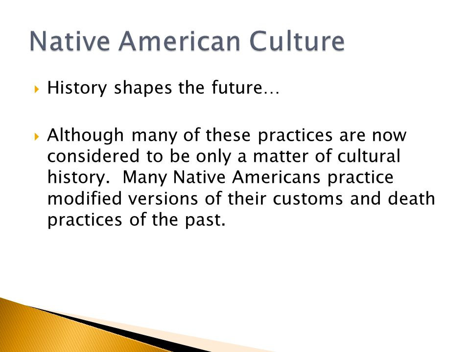 History shapes the future…  Although many of these practices are now considered to be only a matter of cultural history.