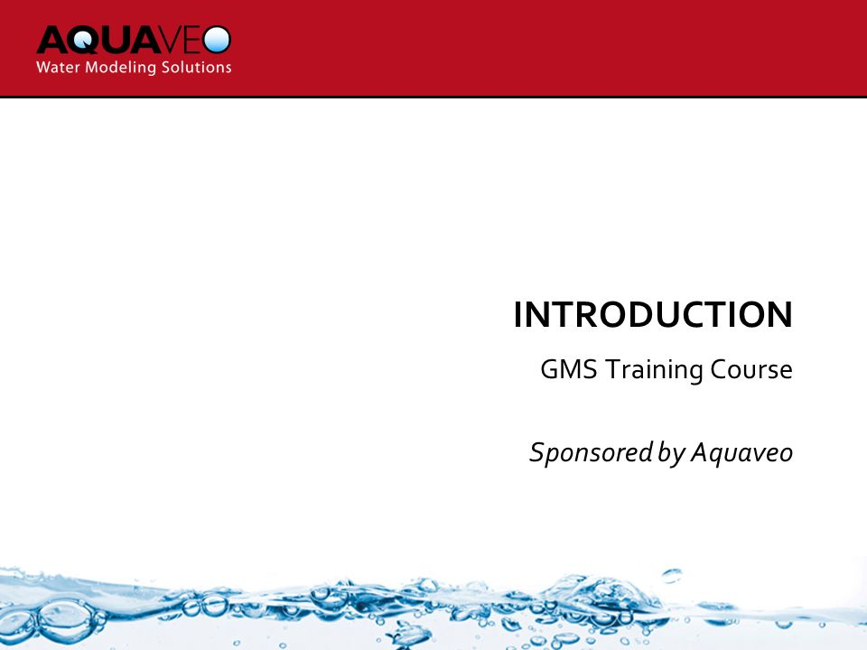 INTRODUCTION GMS Training Course Sponsored by Aquaveo  - ppt