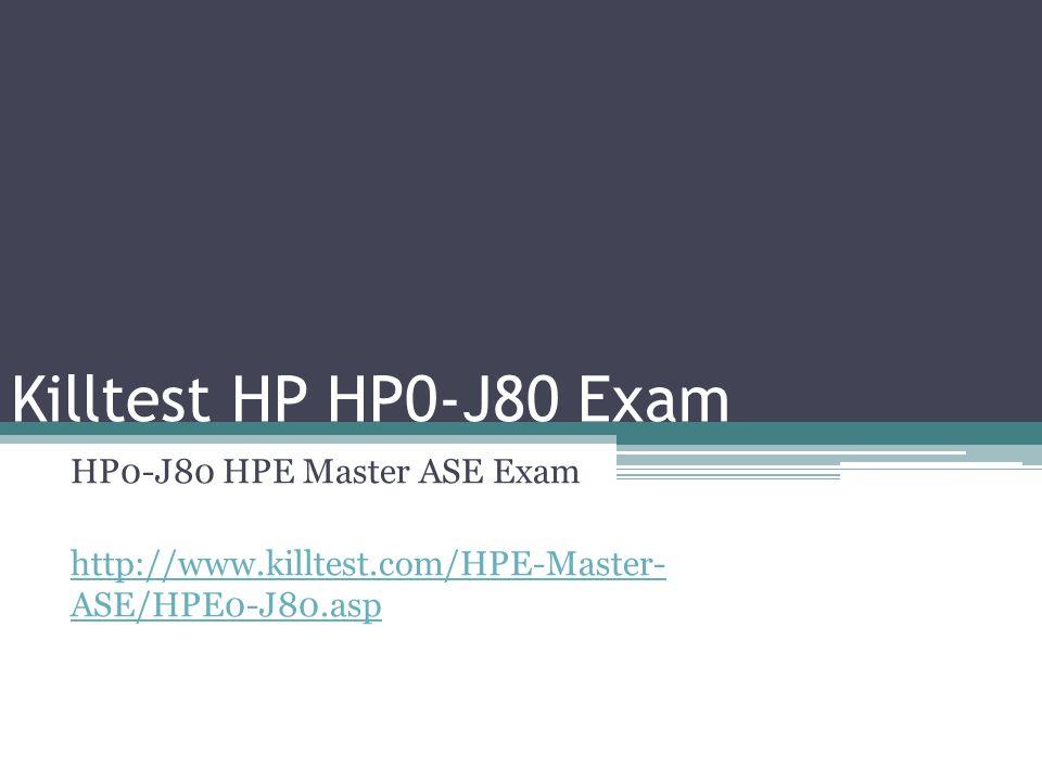 Killtest Hp Hp0 J80 Exam Hp0 J80 Hpe Master Ase Exam Asehpe0 J80