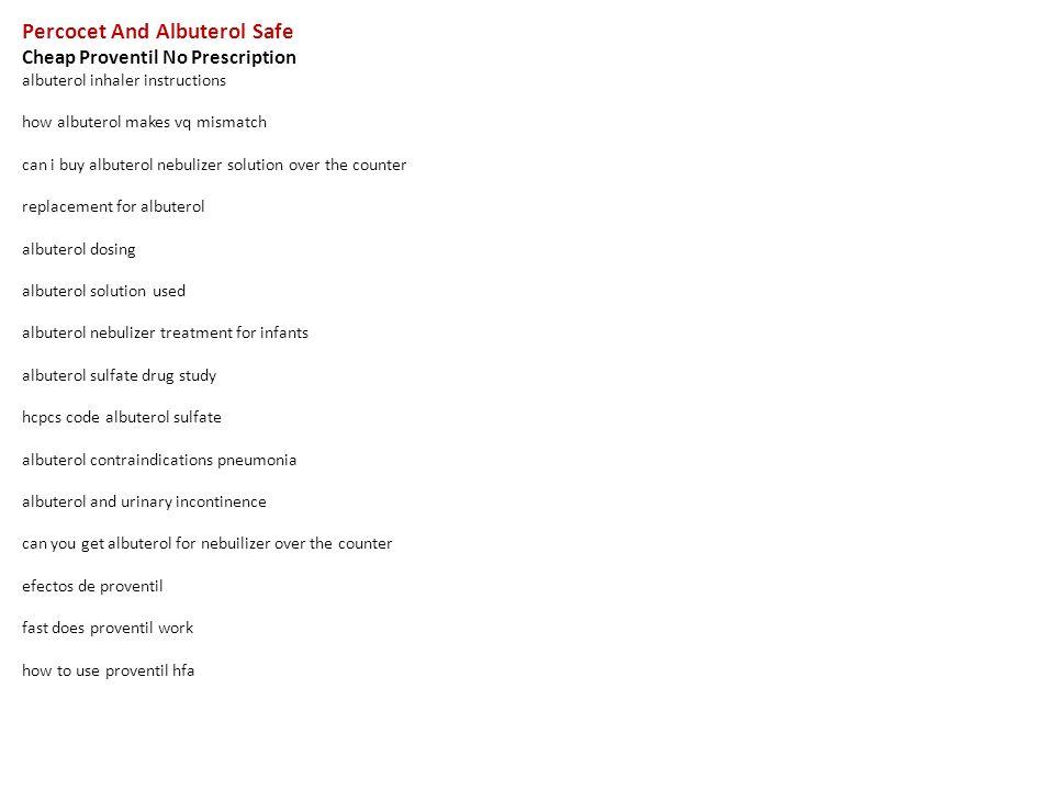 Percocet And Albuterol Safe Cheap Proventil No Prescription