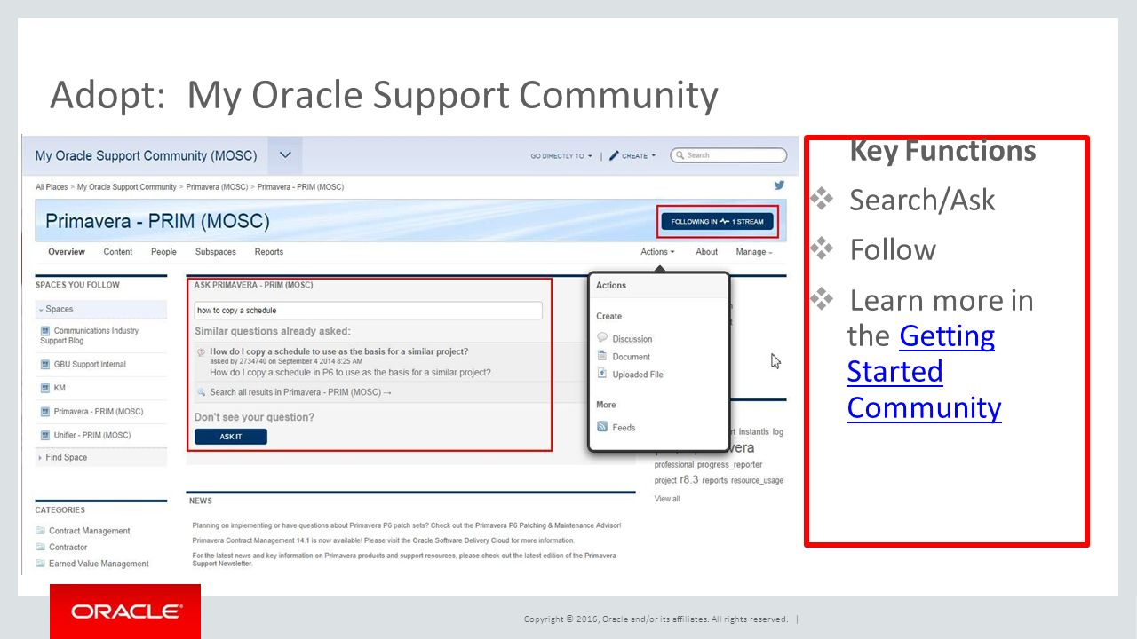 Key Functions  Search/Ask  Follow  Learn more in the Getting Started CommunityGetting Started Community Adopt:My Oracle Support Community Copyright © 2016, Oracle and/or its affiliates.