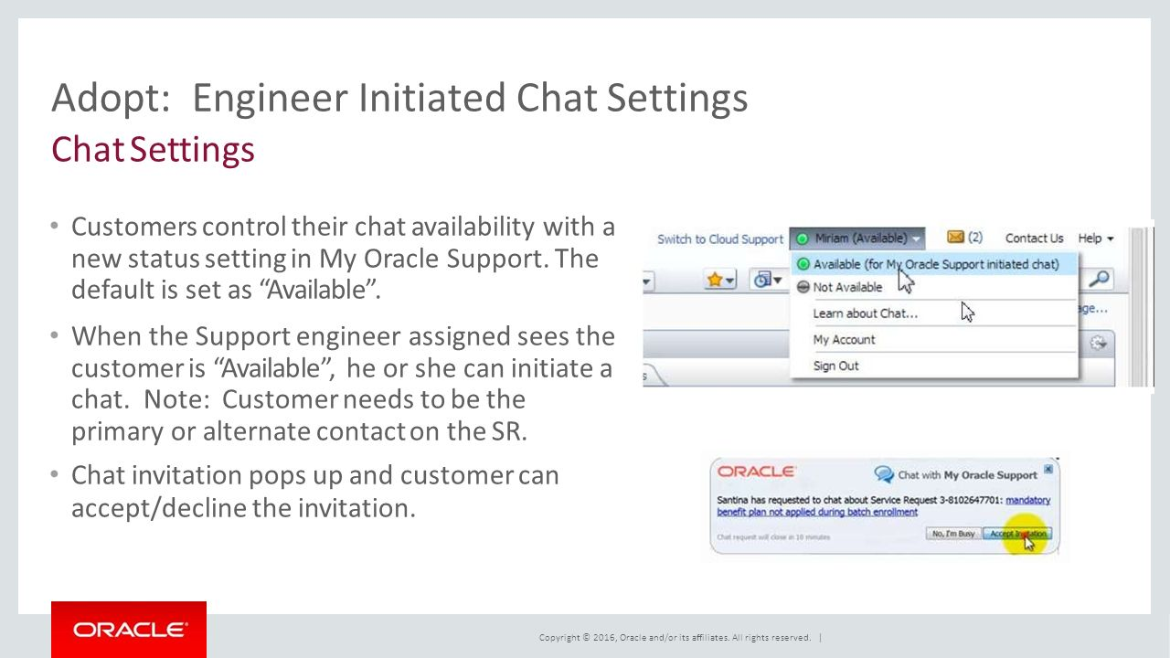 Adopt:Engineer Initiated Chat Settings Chat Settings Customers control their chat availability with a new status setting in My Oracle Support.