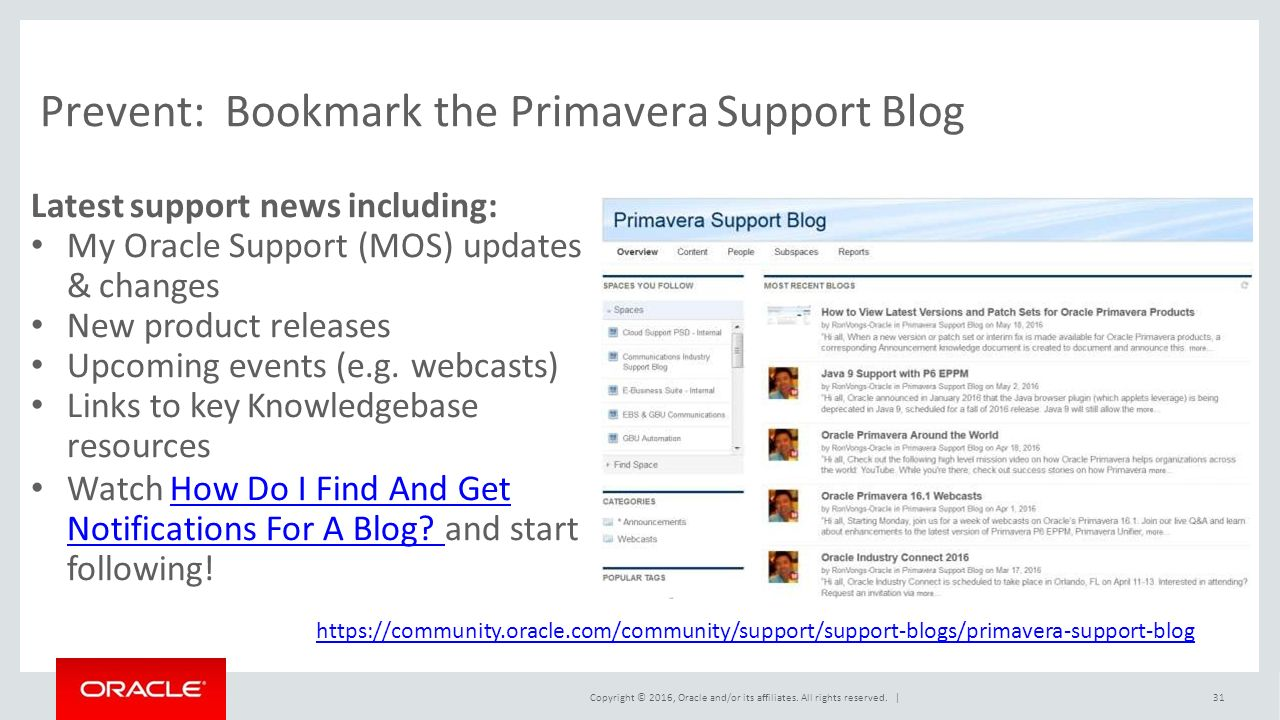 Prevent:Bookmark the Primavera Support Blog Latest support news including: My Oracle Support (MOS) updates & changes New product releases Upcoming events (e.g.