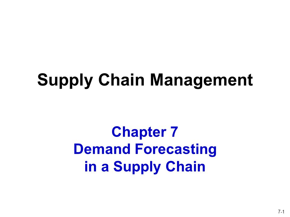Chapter 7 Demand Forecasting in a Supply Chain Supply Chain