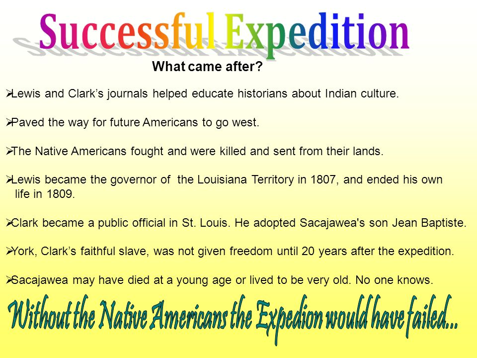What came after.  Lewis and Clark's journals helped educate historians about Indian culture.