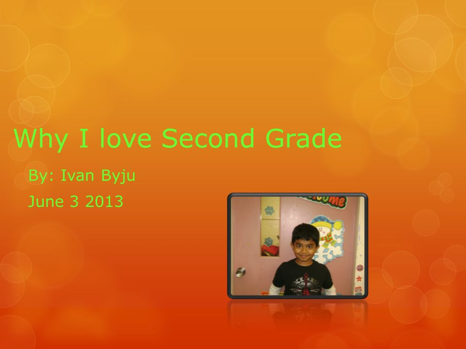 Why I Love Second Grade By Ivan Byju June Ppt Download