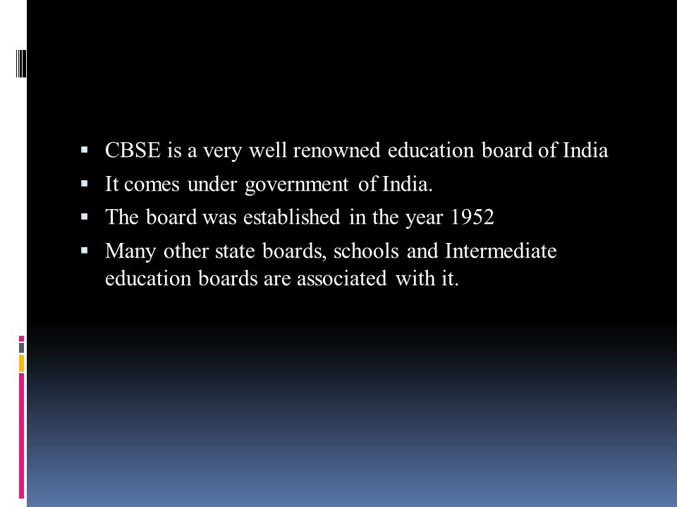  CBSE is a very well renowned education board of India  It comes under government of India.