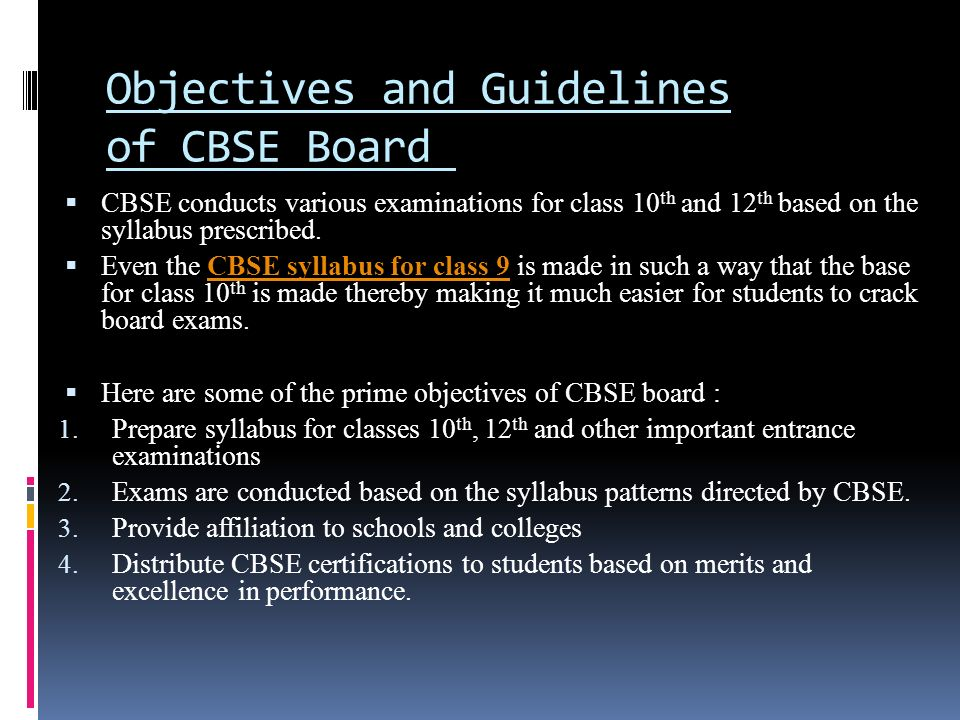 Objectives and Guidelines of CBSE Board  CBSE conducts various examinations for class 10 th and 12 th based on the syllabus prescribed.