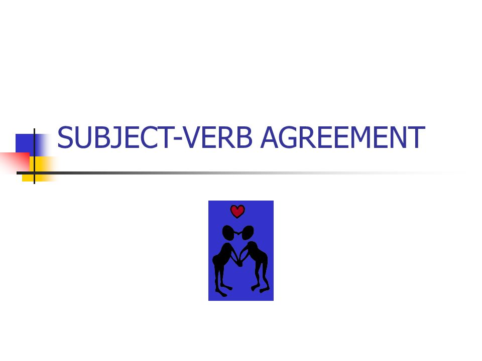 Subject Verb Agreement Every Verb Must Agree With Its Subject