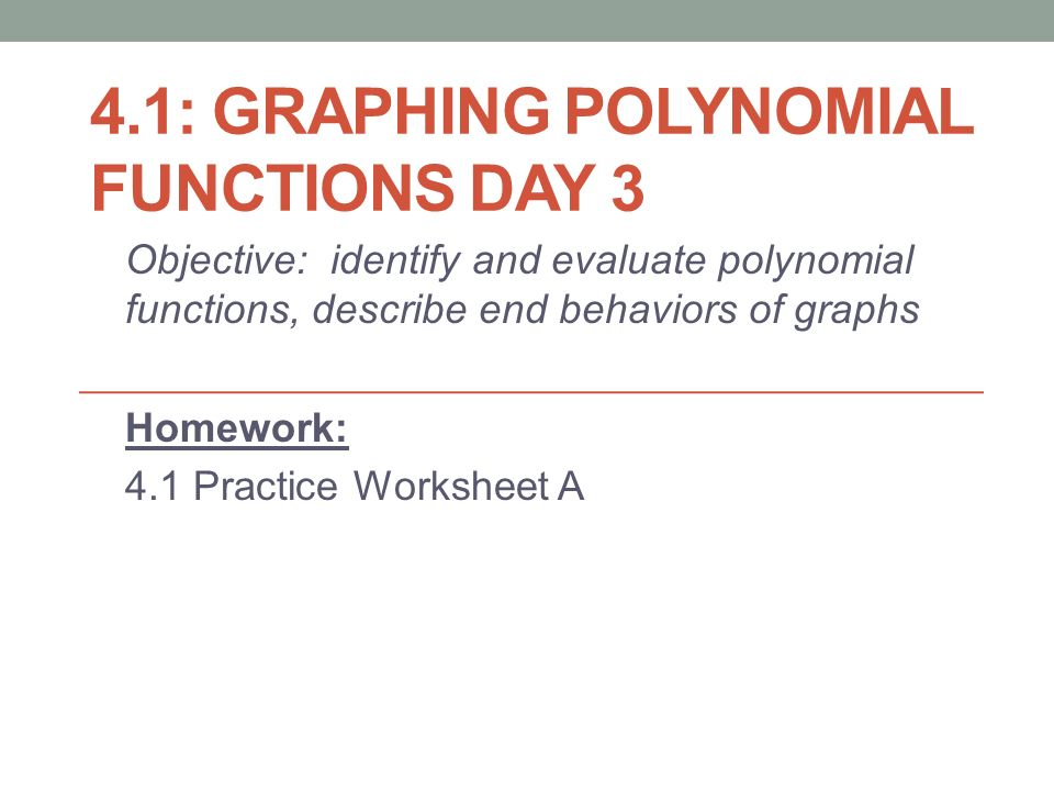 Do Now Match Each Polynomial Function With Its Graph Explain Your. Polynomial Functions Day 3 Objective Identify And Evaluate Describe End Behaviors Of Graphs Homework 41 Practice Worksheet A. Worksheet. Worksheet On Polynomial Functions At Mspartners.co