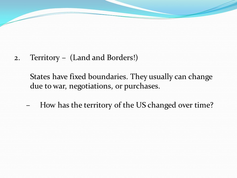 2.Territory – (Land and Borders!) States have fixed boundaries.