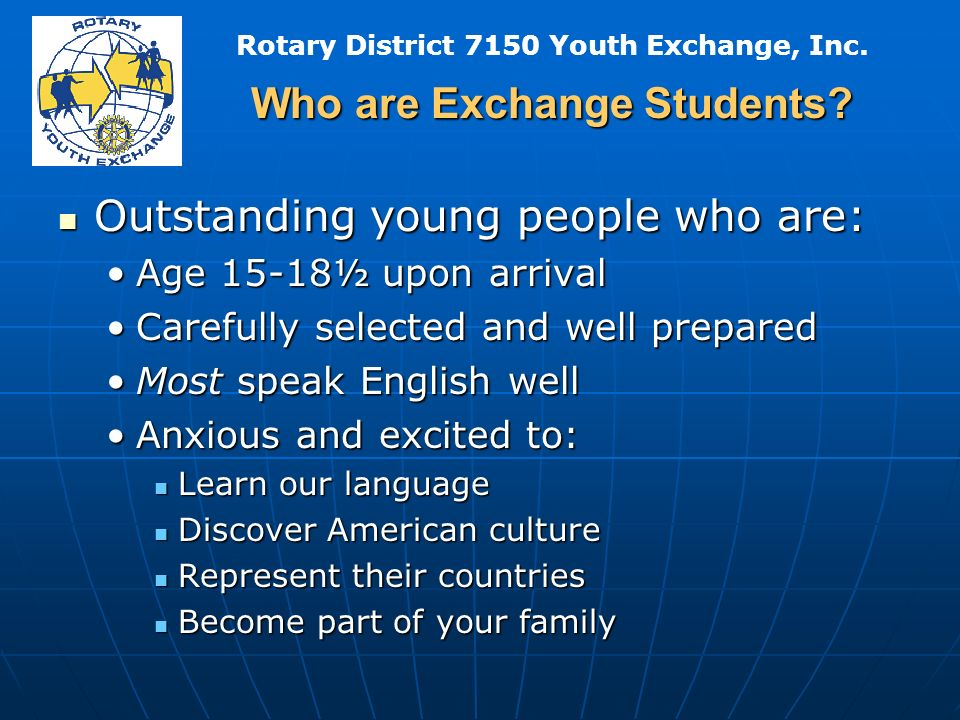 Rotary District 7150 Youth Exchange, Inc. Who are Exchange Students.