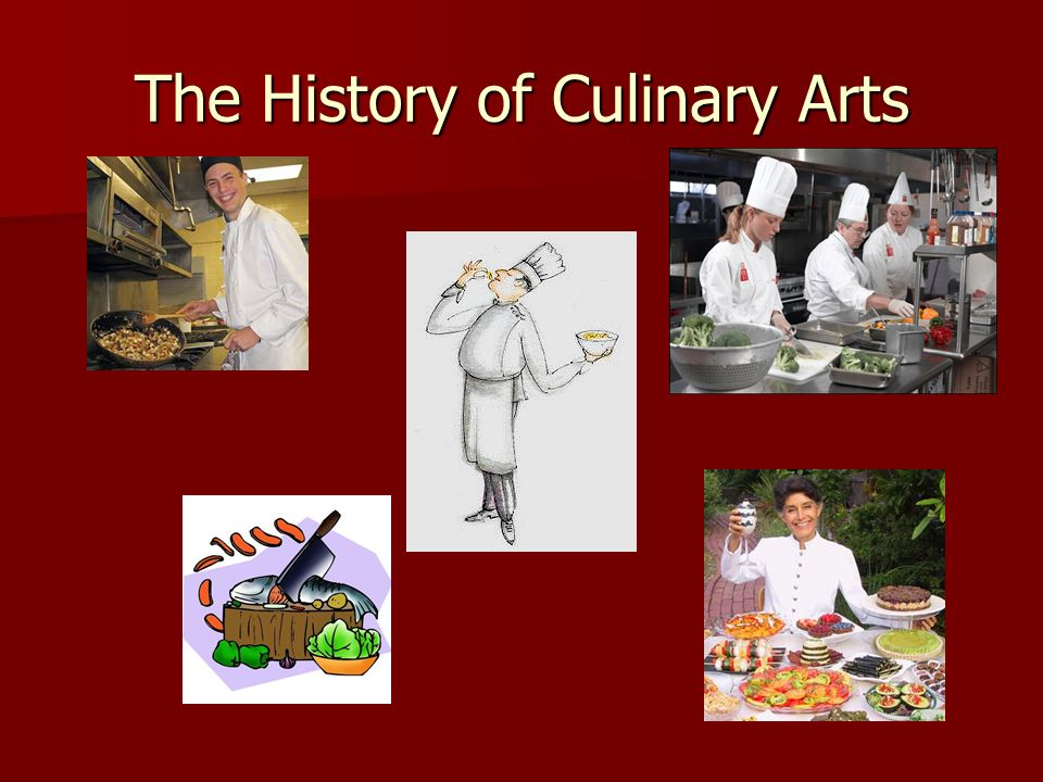 The History of Culinary Arts  Basic Background Info…  The history