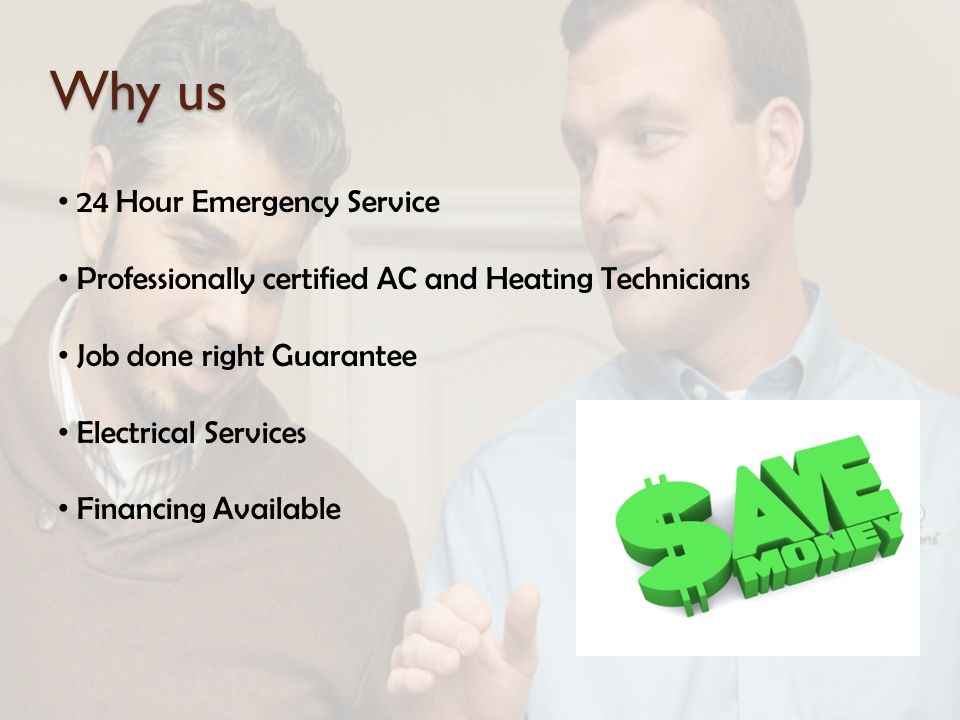 Why us 24 Hour Emergency Service Professionally certified AC and Heating Technicians Job done right Guarantee Electrical Services Financing Available