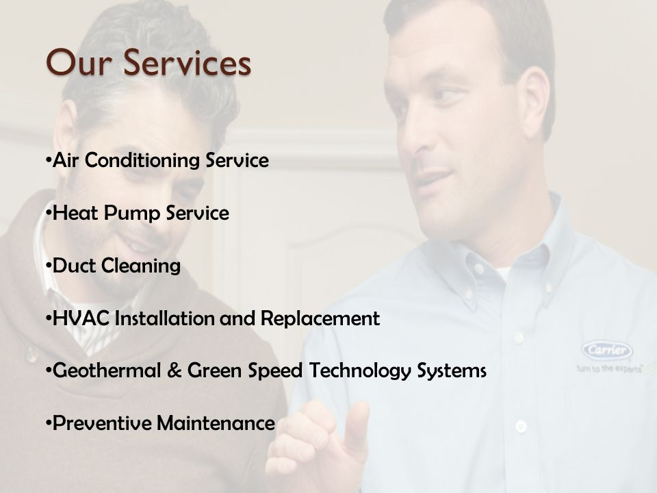 Our Services Air Conditioning Service Heat Pump Service Duct Cleaning HVAC Installation and Replacement Geothermal & Green Speed Technology Systems Preventive Maintenance