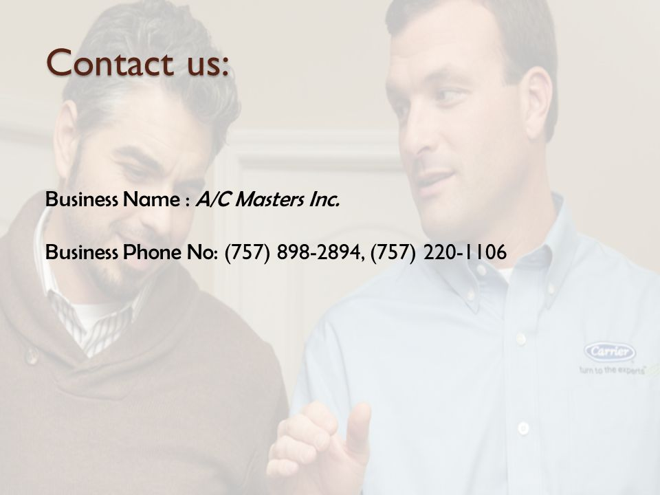 Contact us: Business Name : A/C Masters Inc. Business Phone No: (757) , (757)