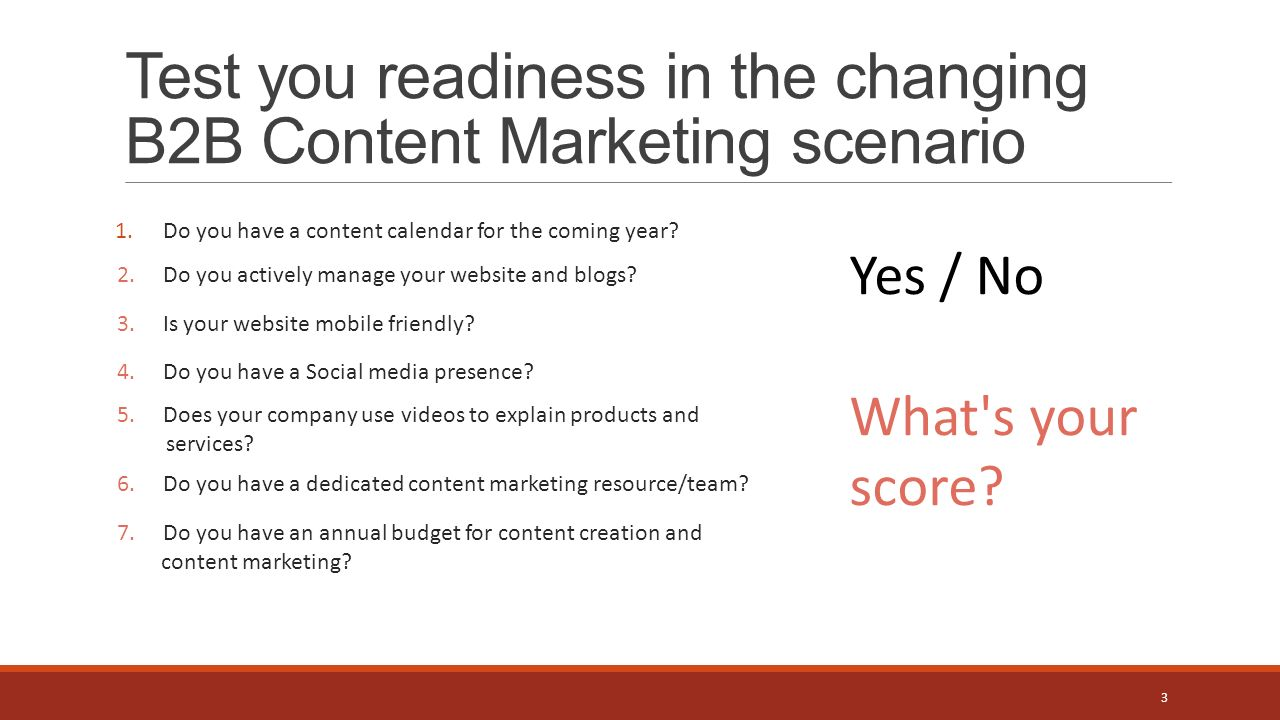 Test you readiness in the changing B2B Content Marketing scenario 1.Do you have a content calendar for the coming year.