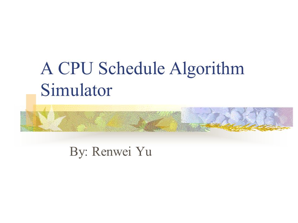 a cpu schedule algorithm simulator by renwei yu ppt download