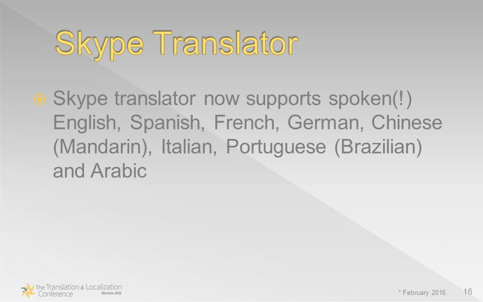  Skype translator now supports spoken(!) English, Spanish, French, German, Chinese (Mandarin), Italian, Portuguese (Brazilian) and Arabic * February