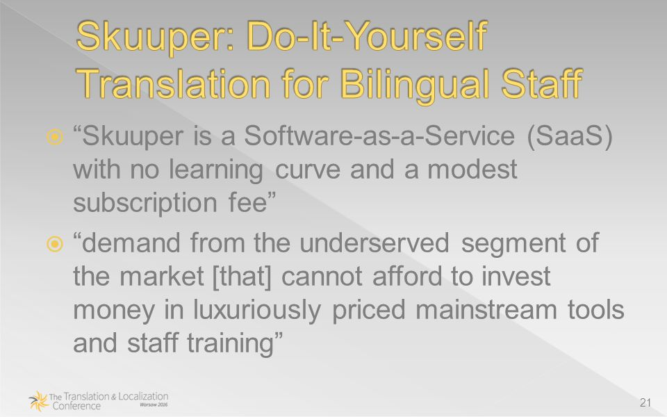  Skuuper is a Software-as-a-Service (SaaS) with no learning curve and a modest subscription fee  demand from the underserved segment of the market [that] cannot afford to invest money in luxuriously priced mainstream tools and staff training 21