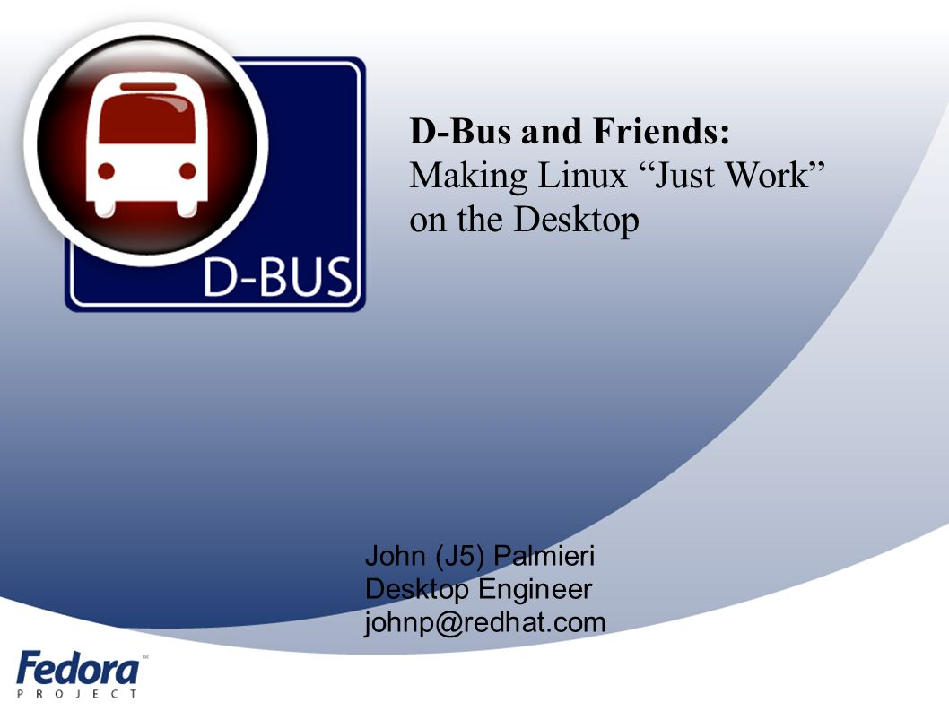 """D-Bus and Friends: Making Linux """"Just Work"""" on the Desktop John (J5"""