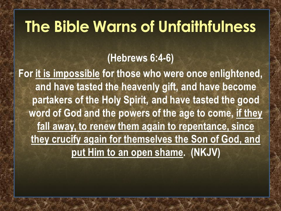 The Bible Warns of Unfaithfulness (Hebrews 6:4-6) For it is